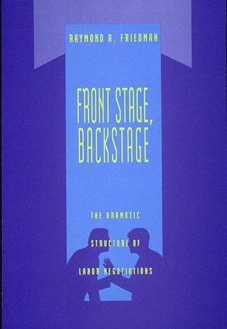 Front Stage, Backstage The Dramatic Structure of Labor Negotions  1994 9780262061674 Front Cover