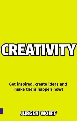 Creativity Now Get Inspired, Create Ideas and Make Them Happen Now!  2009 9780273724674 Front Cover