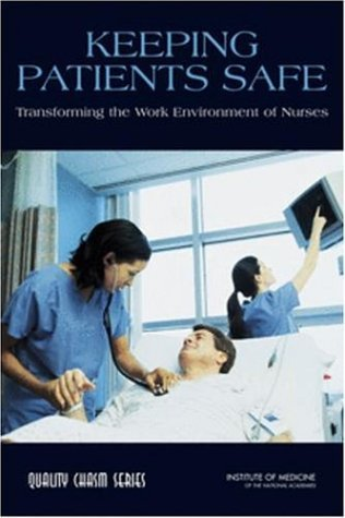 Keeping Patients Safe Transforming the Work Environment of Nurses  2004 edition cover