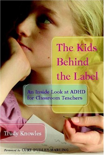 Kids Behind the Label An Inside Look at ADHD for Classroom Teachers  2006 edition cover