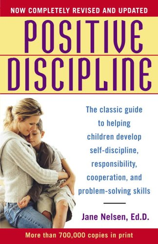 Positive Discipline The Classic Guide to Helping Children Develop Self-Discipline, Responsibility, Cooperation, and Problem-Solving Skills  2006 (Annotated) 9780345487674 Front Cover