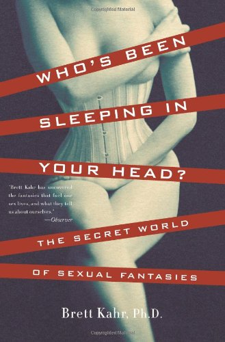 Who's Been Sleeping in Your Head? The Secret World of Sexual Fantasies N/A 9780465037674 Front Cover