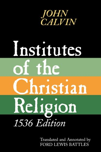 Institutes of the Christian Religion 1536 Edition N/A edition cover