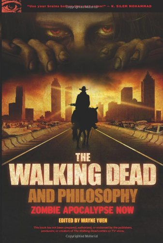 Walking Dead and Philosophy Zombie Apocalypse Now  2012 edition cover