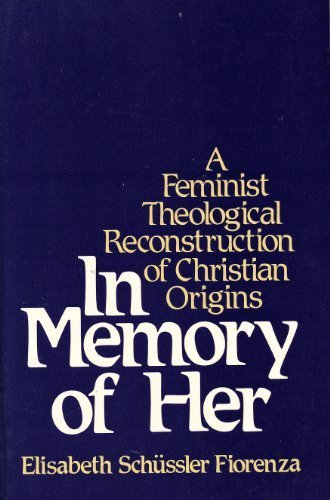 In Memory of Her A Feminist Theological Reconstruction of Christian Origins N/A edition cover