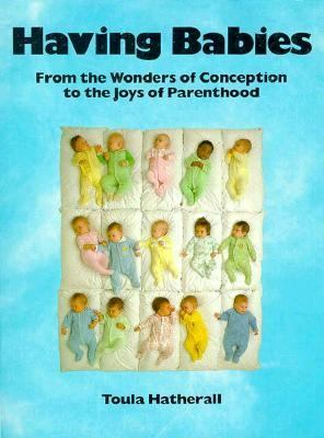 Having Babies From the Wonders of Conception to the Joys of Parenthood N/A 9780895292674 Front Cover