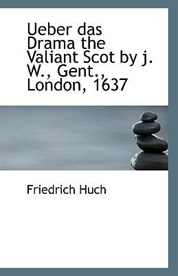 Ueber das Drama the Valiant Scot by J W , Gent , London 1637 N/A 9781113375674 Front Cover