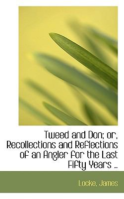 Tweed and Don; or, Recollections and Reflections of an Angler for the Last Fifty Years N/A 9781113528674 Front Cover