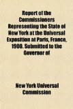 Report of the Commissioners Representing the State of New York at the Universal Exposition at Paris, France, 1900 Submitted to the Governor Of N/A edition cover