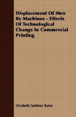 Displacement of Men by MacHines - Effects of Technological Change in Commercial Printing  N/A 9781406783674 Front Cover