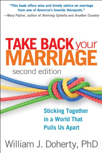 Take Back Your Marriage, Second Edition Sticking Together in a World That Pulls Us Apart 2nd 2013 (Revised) edition cover