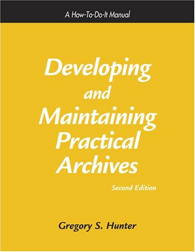 Developing and Maintaining Practical Archives A How-to-Do-It Manual 2nd 2003 edition cover