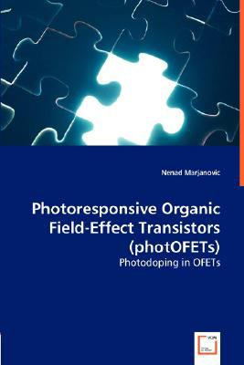Photoresponsive Organic Field-Effect Transistors (photOFETs):   2008 9783836483674 Front Cover