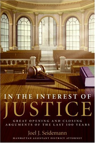 In the Interest of Justice Great Opening and Closing Arguments of the Last 100 Years N/A 9780060509675 Front Cover