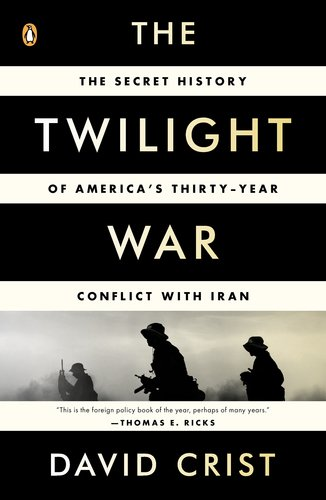 Twilight War The Secret History of America's Thirty-Year Conflict with Iran N/A edition cover