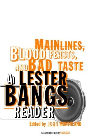 Main Lines, Blood Feasts, and Bad Taste A Lester Bangs Reader  2003 edition cover