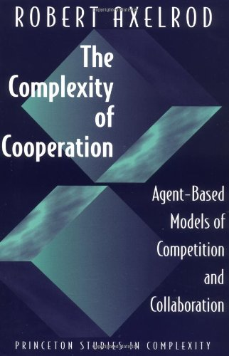 Complexity of Cooperation Agent-Based Models of Competition and Collaboration  1998 edition cover