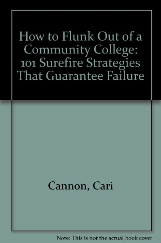 How to Flunk Out of a Community College : 101 Surefire Strategies that Guarantee Failure  2005 (Revised) 9780757515675 Front Cover