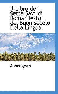 Libro Dei Sette Savj Di Roma; Testo Del Buon Secolo Della Lingu N/A 9781115022675 Front Cover
