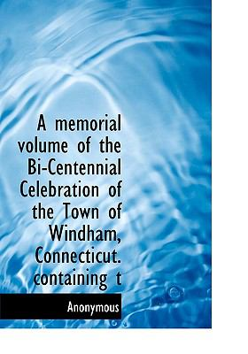 Memorial Volume of the Bi-Centennial Celebration of the Town of Windham, Connecticut Containing T N/A 9781115332675 Front Cover