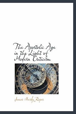 Apostolic Age in the Light of Modern Criticism N/A 9781116728675 Front Cover