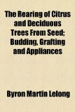 Rearing of Citrus and Deciduous Trees from Seed; Budding, Grafting and Appliances  2010 edition cover
