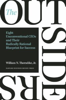 Outsiders Eight Unconventional CEOs and Their Radically Rational Blueprint for Success  2012 edition cover