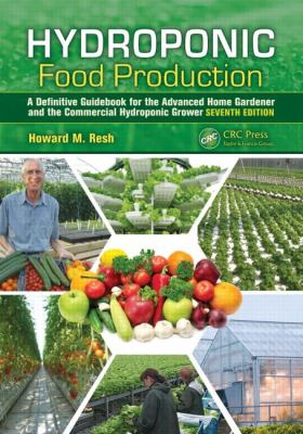 Hydroponic Food Production A Definitive Guidebook for the Advanced Home Gardener and the Commercial Hydroponic Grower, Seventh Edition 7th 2013 (Revised) 9781439878675 Front Cover