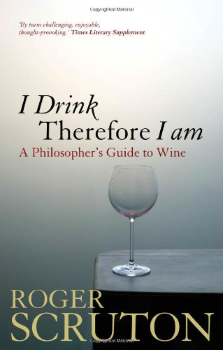 I Drink Therefore I Am A Philosopher's Guide to Wine  2010 edition cover