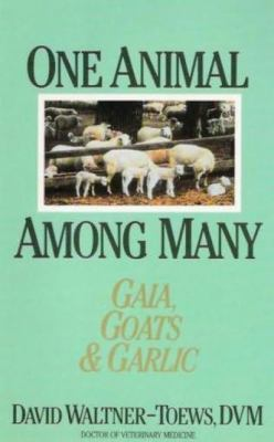 One Animal among Many Gaia, Goats and Garlic N/A 9781550210675 Front Cover