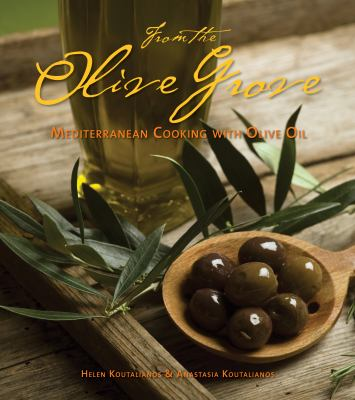 From the Olive Grove Mediterranean Cooking with Olive Oil  2010 9781551523675 Front Cover