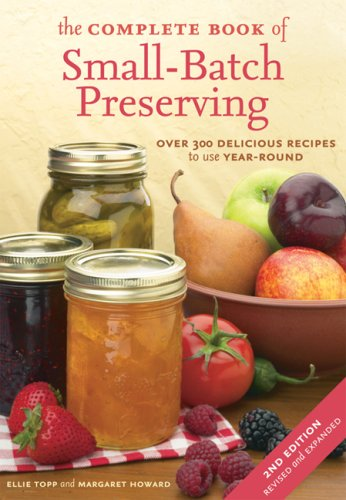 Complete Book of Small-Batch Preserving Over 300 Recipes to Use Year-Round 2nd 2007 (Revised) 9781554072675 Front Cover