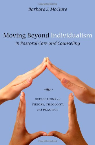 Moving Beyond Individualism in Pastoral Care and Counseling Reflections on Theory, Theology, and Practice N/A edition cover