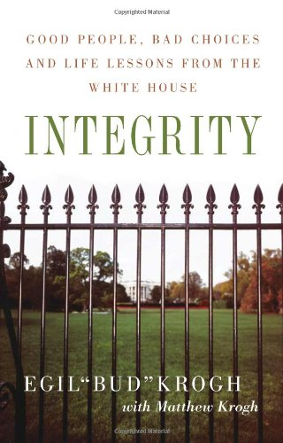 Integrity Good People, Bad Choices, and Life Lessons from the White House  2007 edition cover