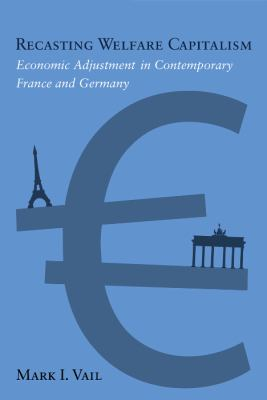 Recasting Welfare Capitalism Economic Adjustment in Contemporary France and Germany  2009 9781592139675 Front Cover