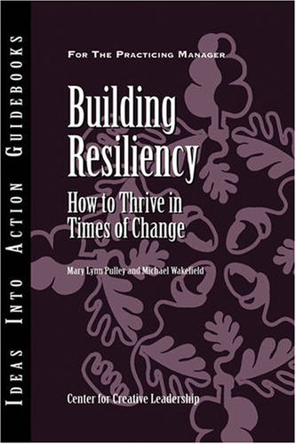 Building Resiliency How to Thrive in Times of Change  2002 edition cover