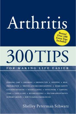 Arthritis: 300 Tips for Making Life Easier   2009 9781932603675 Front Cover