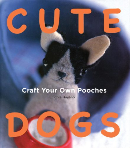 Cute Dogs: Craft Your Own Pooches   2009 9781934287675 Front Cover