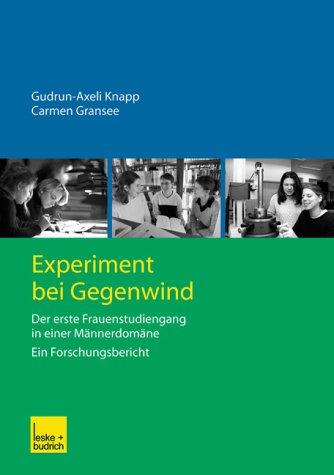 Experiment Bei Gegenwind: Der Erste Frauenstudiengang in Einer Männerdomäne Ein Forschungsbericht  2012 9783810039675 Front Cover