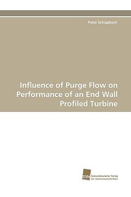 Influence of Purge Flow on Performance of an End Wall Profiled Turbine N/A 9783838114675 Front Cover