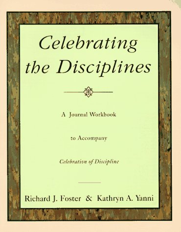 Celebrating the Disciplines A Journal Workbook to Accompany ``Celebration of Discipline'' Workbook edition cover