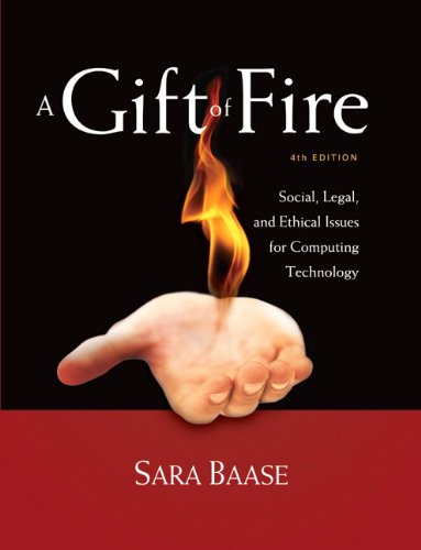 Gift of Fire Social, Legal, and Ethical Issues for Computing Technology 4th 2013 (Revised) 9780132492676 Front Cover