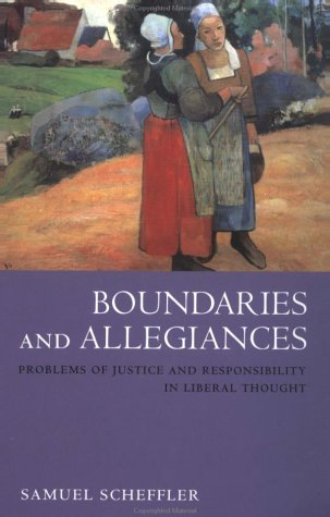 Boundaries and Allegiances Problems of Justice and Responsibility in Liberal Thought  2003 9780199257676 Front Cover