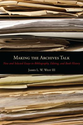 Making the Archives Talk New and Selected Essays in Bibliography, Editing, and Book History  2012 9780271050676 Front Cover