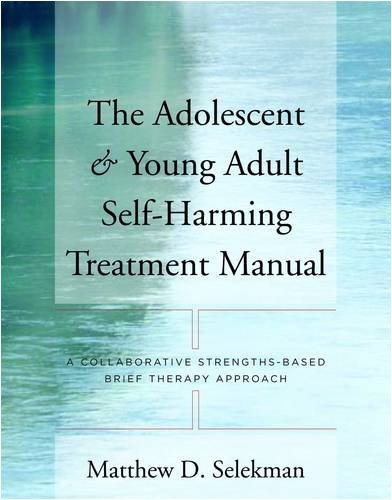Adolescent and Young Adult Self-Harming Treatment Manual A Collaborative Strengths-Based Brief Therapy Approach  2009 edition cover