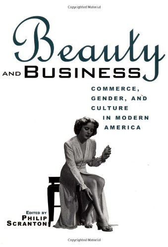 Beauty and Business Commerce, Gender, and Culture in Modern America  2001 edition cover