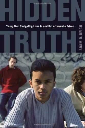 Hidden Truth Young Men Navigating Lives in and Out of Juvenile Prison  2010 9780520262676 Front Cover