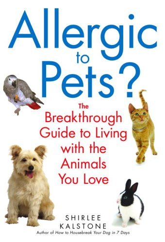 Allergic to Pets? The Breakthrough Guide to Living with the Animals You Love  2006 9780553383676 Front Cover