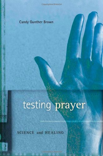 Testing Prayer Science and Healing  2012 edition cover