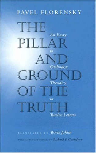 Pillar and Ground of the Truth An Essay in Orthodox Theodicy in Twelve Letters  2004 edition cover